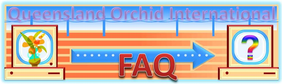 Queensland Orchid International Frequently Asked Questions